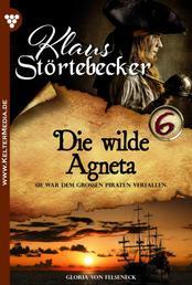 Klaus Störtebeker 6 – Abenteuerroman - Die wilde Agneta
