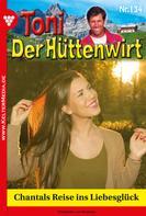 Friederike von Buchner: Toni der Hüttenwirt 134 – Heimatroman