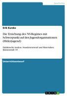 Erik Kurzke: Die Erziehung des NS-Regimes mit Schwerpunkt auf den Jugendorganisationen (Hitlerjugend)