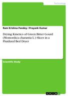 Ram Krishna Pandey: Drying Kinetics of Green Bitter Gourd (Momordica charantia L.) Slices in a Fluidized Bed Dryer