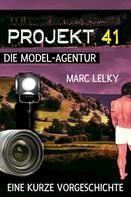 Marc Lelky: Projekt 41 – Die Model-Agentur