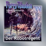 """Perry Rhodan Silber Edition 06: Der Robotregent - Perry Rhodan-Zyklus """"Die Dritte Macht"""""""