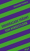 Alexander Pschera: Sheherazade träumt vom Mindestlohn ★★★