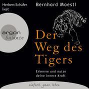 Der Weg des Tigers - Erkenne und nutze deine innere Kraft (Gekürzte Fassung)