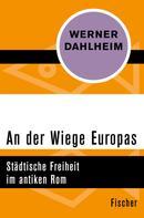 Werner Dahlheim: An der Wiege Europas