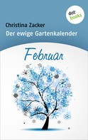 Christina Zacker: Der ewige Gartenkalender - Band 2: Februar