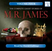 The Complete Ghost Stories of M. R. James, Vol. 4 (Unabridged)