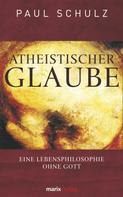 Dr. Paul Schulz: Atheistischer Glaube