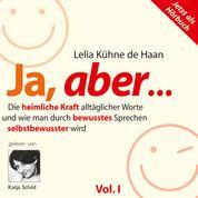 Ja, aber... Vol. 1 - Die heimliche Kraft alltäglicher Worte und wie man durch bewusstes Sprechen selbstbewusster wird. 5 ausgewählte Kapitel, gelesen von Katja Schild