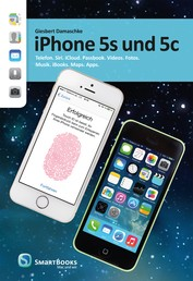 iPhone 5s und 5c - Telefon. Siri. iCloud. Passbook. Videos. Fotos. Musik. iBooks. Maps. Apps.