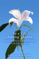 Rudy U. Martinka: As a Lily Among Thorns