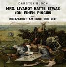 Carsten Bloch: Mrs. Livarot hatte etwas von einem Pinguin oder Kreuzfahrt am Ende der Zeit