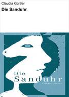 Claudia Gürtler: Die Sanduhr