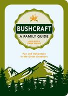 John Boe: Bushcraft - A Family Guide