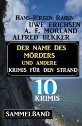 Sammelband 10 Krimis - Der Name des Mörders und andere Krimis für den Strand