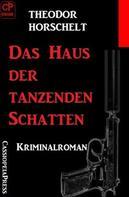 Theodor Horschelt: Das Haus der tanzenden Schatten