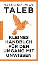 Nassim Nicholas Taleb: Kleines Handbuch für den Umgang mit Unwissen ★★★★