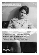 Constanze Mey: Frauen und der Linksterrorismus. Wie aus der Journalistin Ulrike Meinhof eine Terroristin wurde
