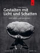 Oliver Rausch: Gestalten mit Licht und Schatten