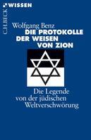 Wolfgang Benz: Die Protokolle der Weisen von Zion