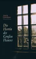 Jack London: Die Herrin des Großen Hauses