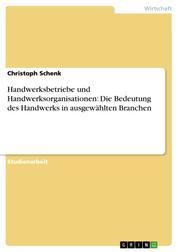 Handwerksbetriebe und Handwerksorganisationen: Die Bedeutung des Handwerks in ausgewählten Branchen