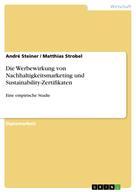 André Steiner: Die Werbewirkung von Nachhaltigkeitsmarketing und Sustainability-Zertifikaten