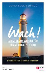 """Wach! - Aufmerksam werden für den verborgenen Gott - Ein Lesebuch zu 25 Jahren """"Aufatmen"""""""