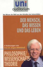 Der Mensch, das Wissen und das Leben - Philosophie / Wissenschaftstheorie