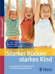 Starker Rücken - starkes Kind - Mit Selbsttests Bei Rundrücken, Hohlkreuz & Co.