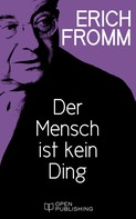 Erich Fromm: Der Mensch ist kein Ding