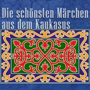 Die schönsten Märchen aus dem Kaukasus - Kaukasische Märchen