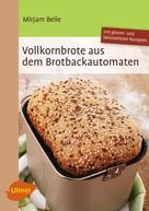 Mirjam Beile: Vollkornbrote aus dem Brotbackautomaten ★★★★★