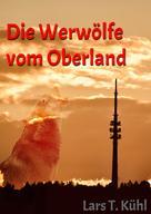 Lars T Kühl: Die Werwölfe vom Oberland