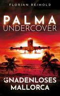 Florian Reimold: Palma Undercover - Gnadenloses Mallorca
