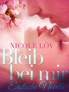 Nicole Löv: Bleib bei mir: Erotische Novelle