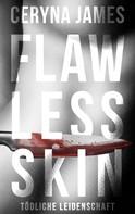 Ceryna James: Flawless Skin - Tödliche Leidenschaft ★★★