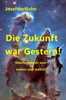 Josef Hahn: Die Zukunft war Gestern!