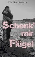 Ulrike Anders: Schenk' mir Flügel ★★★★