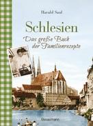 Harald Saul: Schlesien - Das große Buch der Familienrezepte