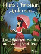 Hans Christian Andersen: Das Mädchen, welches auf das Brot trat