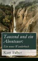 Kurt Faber: Tausend und ein Abenteuer: Ein neues Wanderbuch