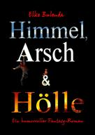Elke Bulenda: Himmel, Arsch und Hölle!