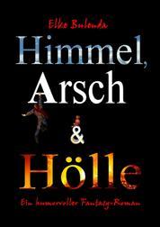 Himmel, Arsch und Hölle! - Ein humorvoller Fantasy-Roman