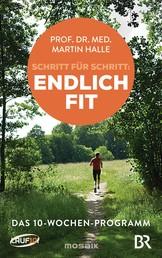 Schritt für Schritt endlich fit - Das 10-Wochen-Programm -