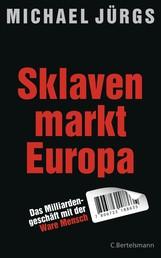 Sklavenmarkt Europa - Das Milliardengeschäft mir der Ware Mensch