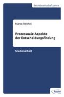 Marco Reichel: Prozessuale Aspekte der Entscheidungsfindung