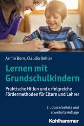 Lernen mit Grundschulkindern - Praktische Hilfen und erfolgreiche Fördermethoden für Eltern und Lehrer