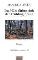 Manfred Eisner: Im März färbte sich der Frühling braun