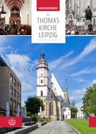 Britta Taddiken: Die Thomaskirche Leipzig. Mit Beiträgen von Martin Petzoldt und Christian Wolff